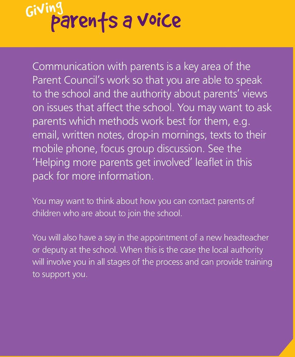 See the Helping more parents get involved leaflet in this pack for more information.n. You may want to think about how you can contact parents of children who are about to join the school.