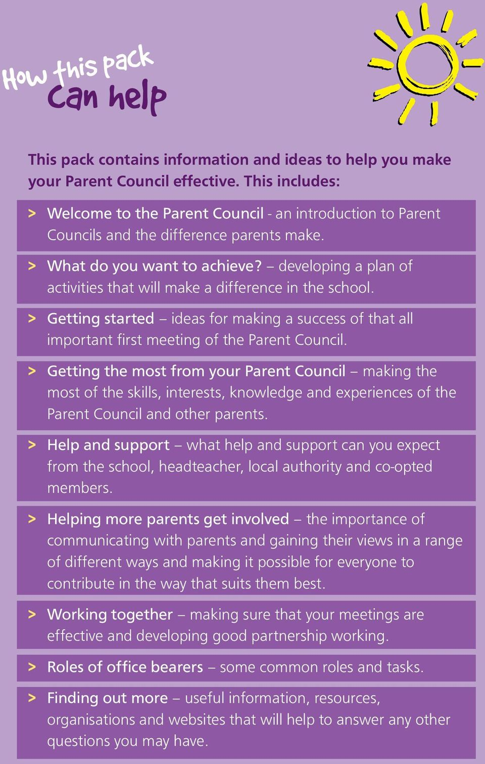 developing a plan of activities that will make a difference in the school. > Getting started ideas for making a success of that all important first meeting of the Parent Council.