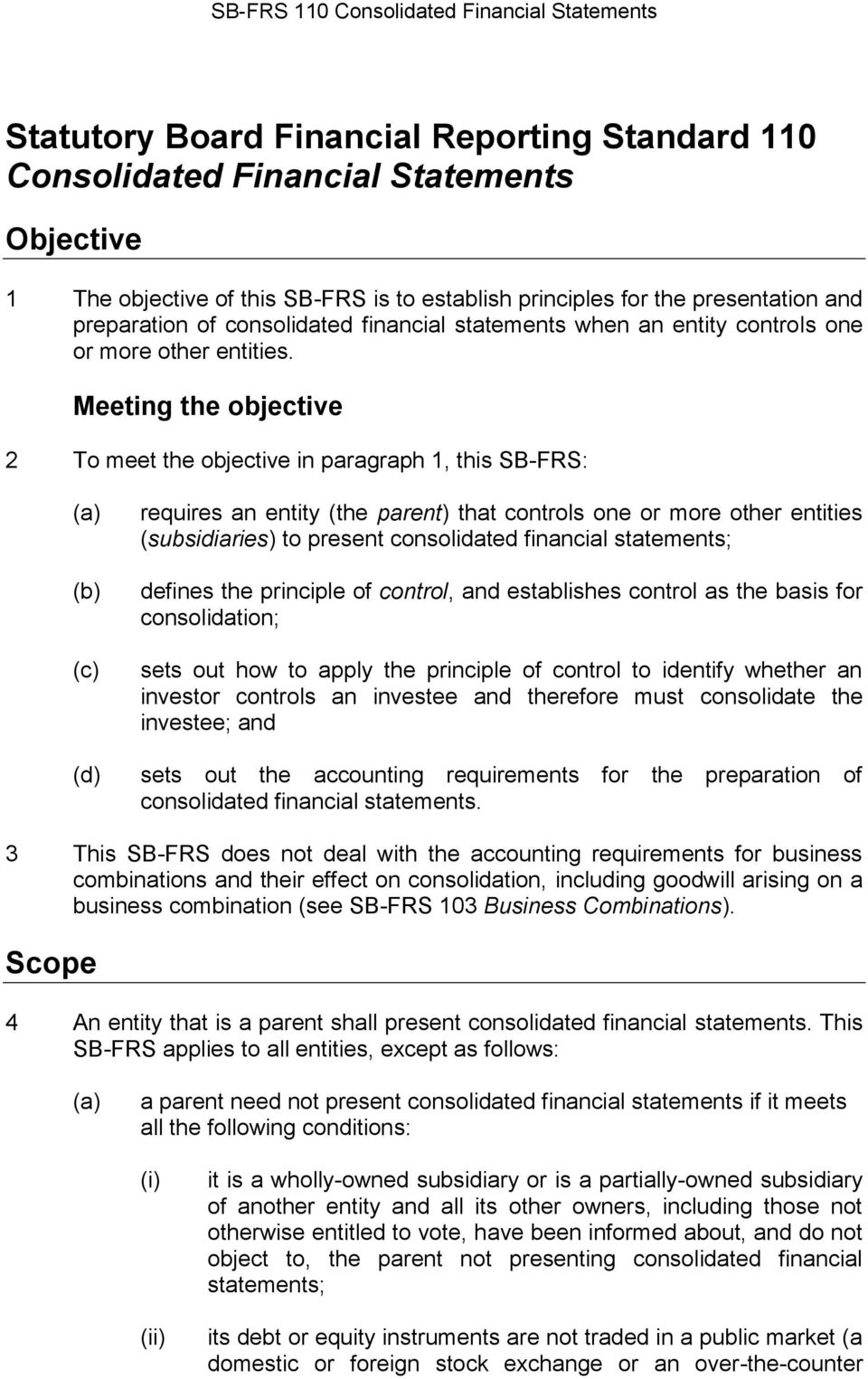 Meeting the objective 2 To meet the objective in paragraph 1, this SB-FRS: (c) (d) requires an entity (the parent) that controls one or more other entities (subsidiaries) to present consolidated