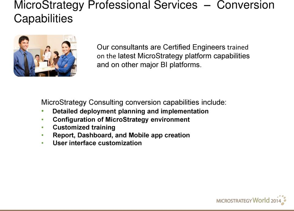 MicroStrategy Consulting conversion capabilities include: Detailed deployment planning and implementation