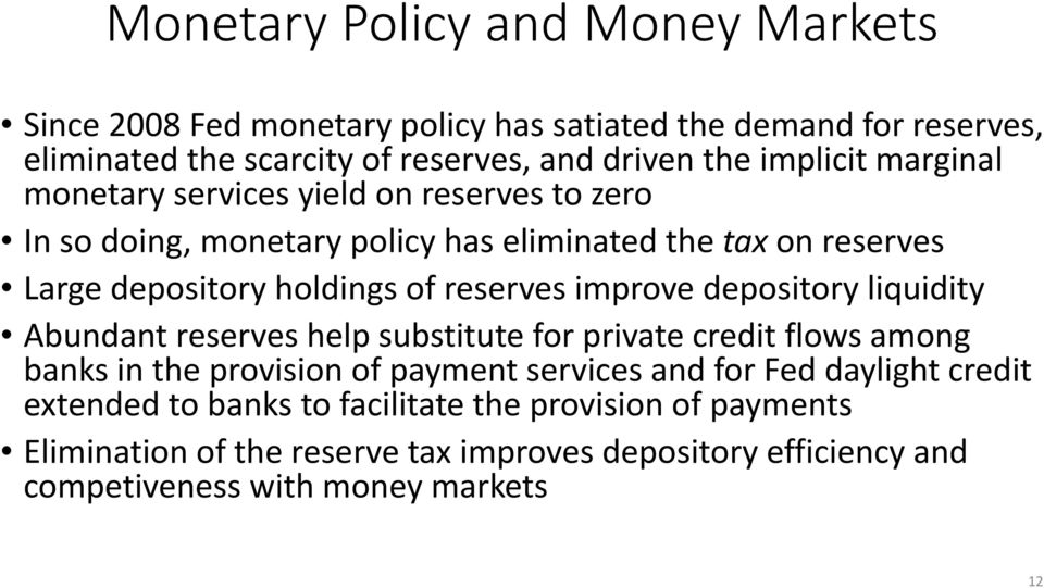 reserves improve depository liquidity Abundant reserves help substitute for private credit flows among banks in the provision of payment services and for Fed