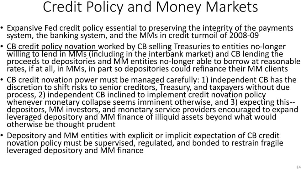 borrow at reasonable rates, if at all, in MMs, in part so depositories could refinance their MM clients CB credit novation power must be managed carefully: 1) independent CB has the discretion to