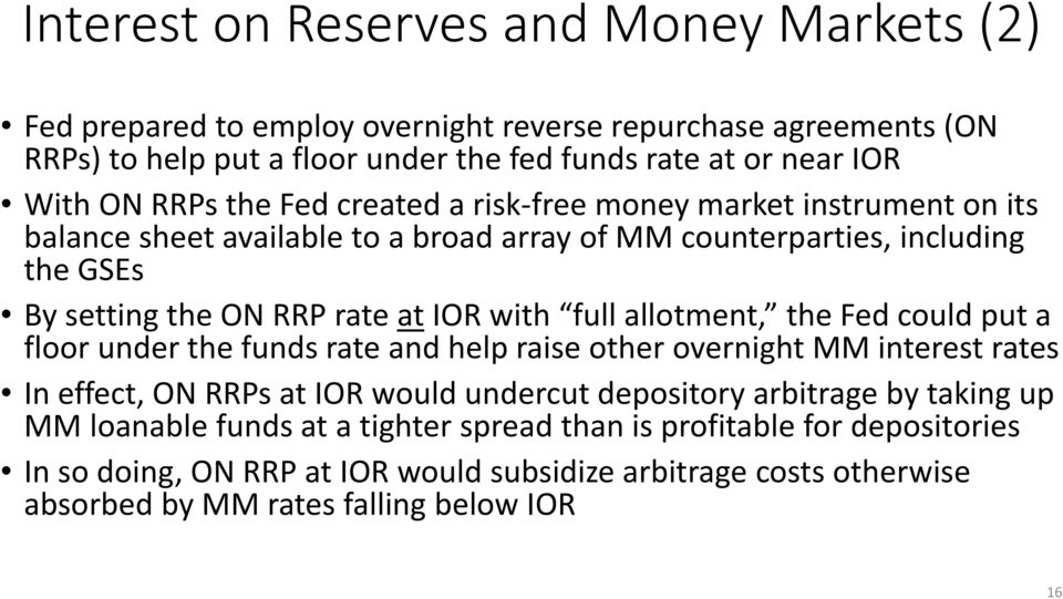 full allotment, the Fed could put a floor under the funds rate and help raise other overnight MM interest rates In effect, ON RRPs at IOR would undercut depository arbitrage by taking