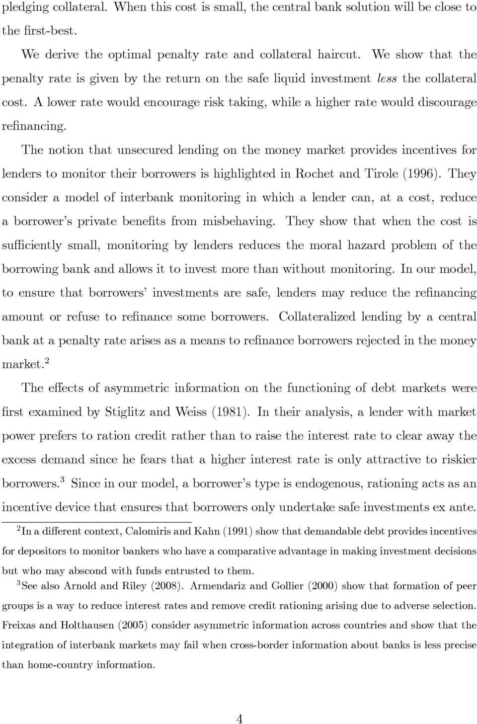 The notion that unsecured lending on the money market provides incentives for lenders to monitor their borrowers is highlighted in Rochet and Tirole (1996).