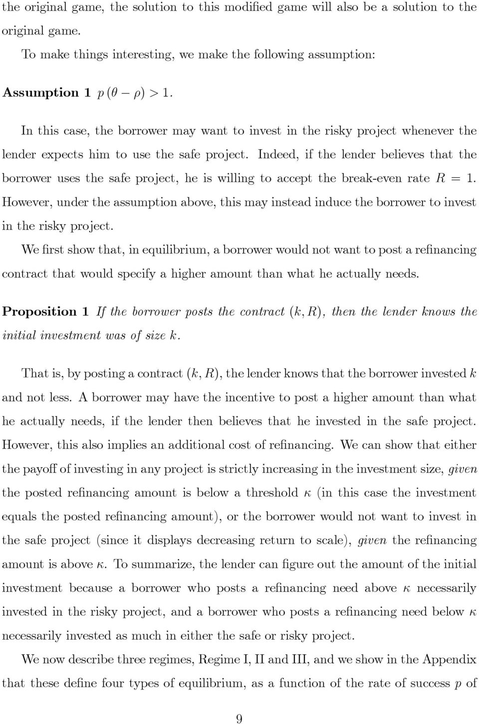 Indeed, if the lender believes that the borrower uses the safe project, he is willing to accept the break-even rate R = 1.