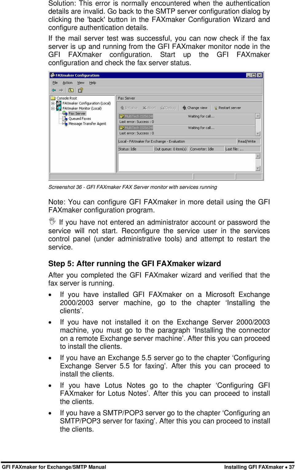 If the mail server test was successful, you can now check if the fax server is up and running from the GFI FAXmaker monitor node in the GFI FAXmaker configuration.