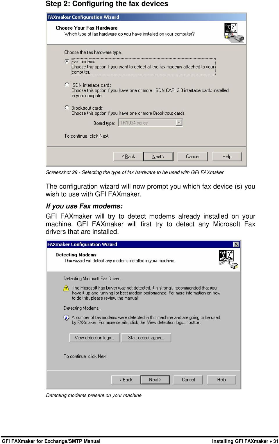 If you use Fax modems: GFI FAXmaker will try to detect modems already installed on your machine.