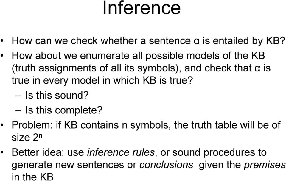 true in every model in which h KB is true? Is this sound? Is this complete?