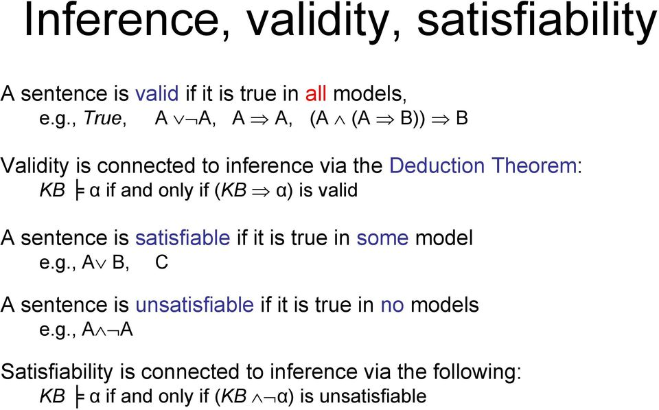 (KB α) is valid A sentence is satisfiable if it is true in some model e.g.