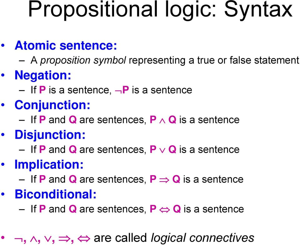 sentence Disjunction: If P and Q are sentences, P Q is a sentence Implication: If P and Q are sentences,
