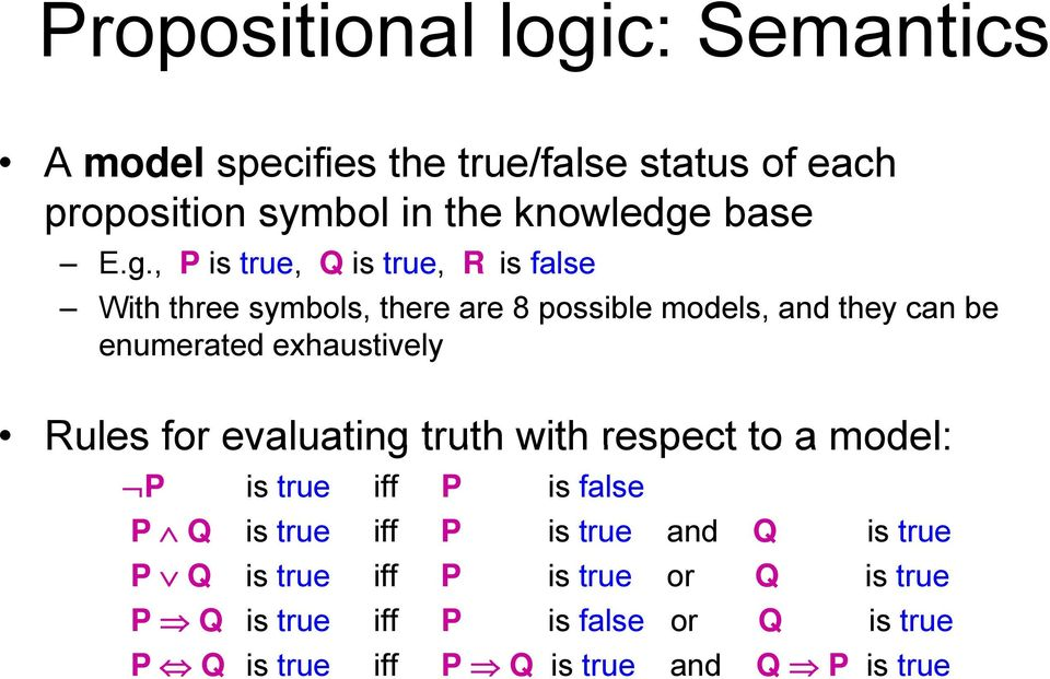exhaustively Rules for evaluating truth with respect to a model: P is true iff P is false P Q is true iff P is true and Q