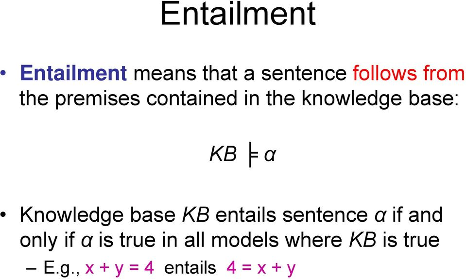 Knowledge base KB entails sentence α if and only if α is