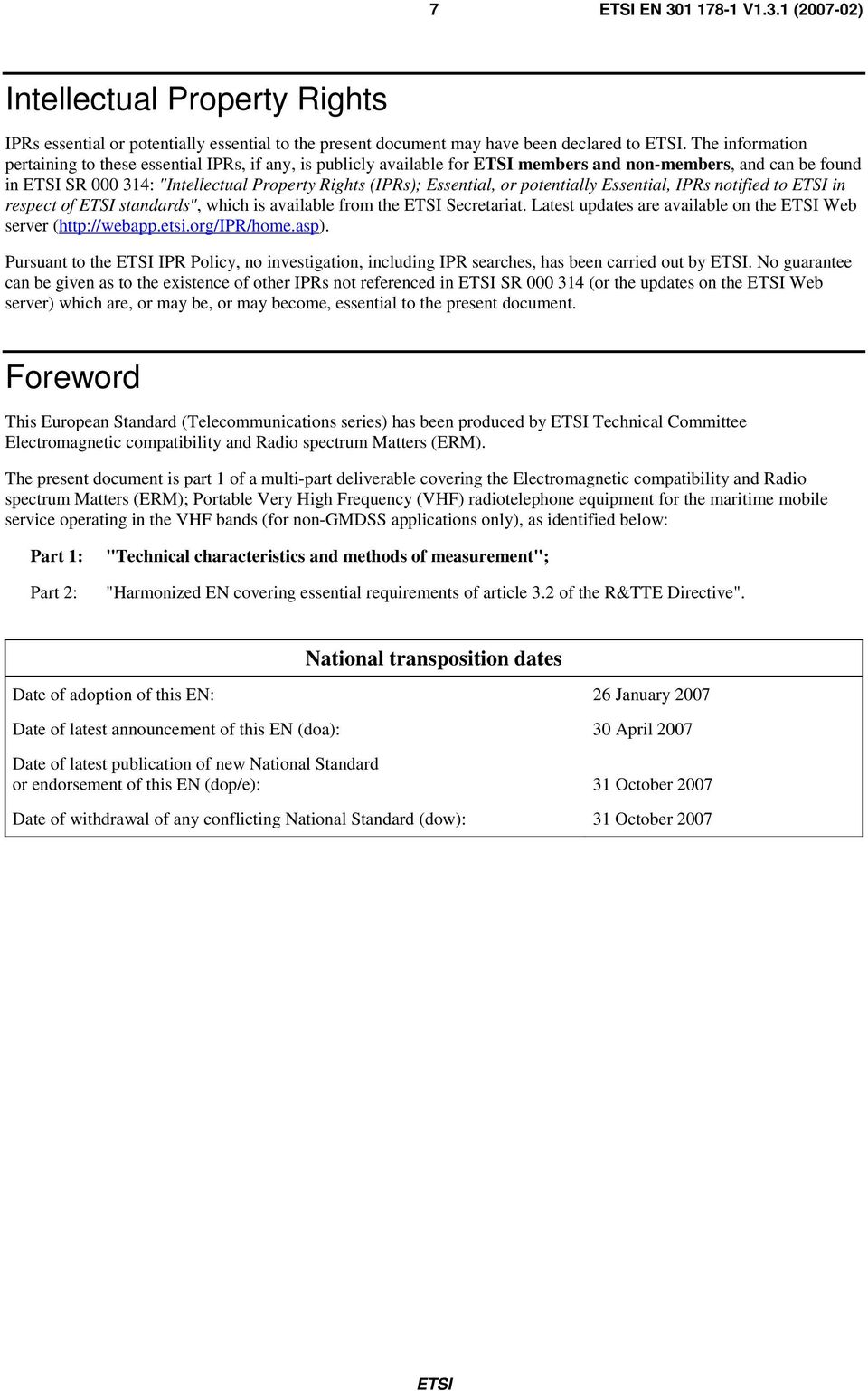 "potentially Essential, IPRs notified to in respect of standards"", which is available from the Secretariat. Latest updates are available on the Web server (http://webapp.etsi.org/ipr/home.asp)."