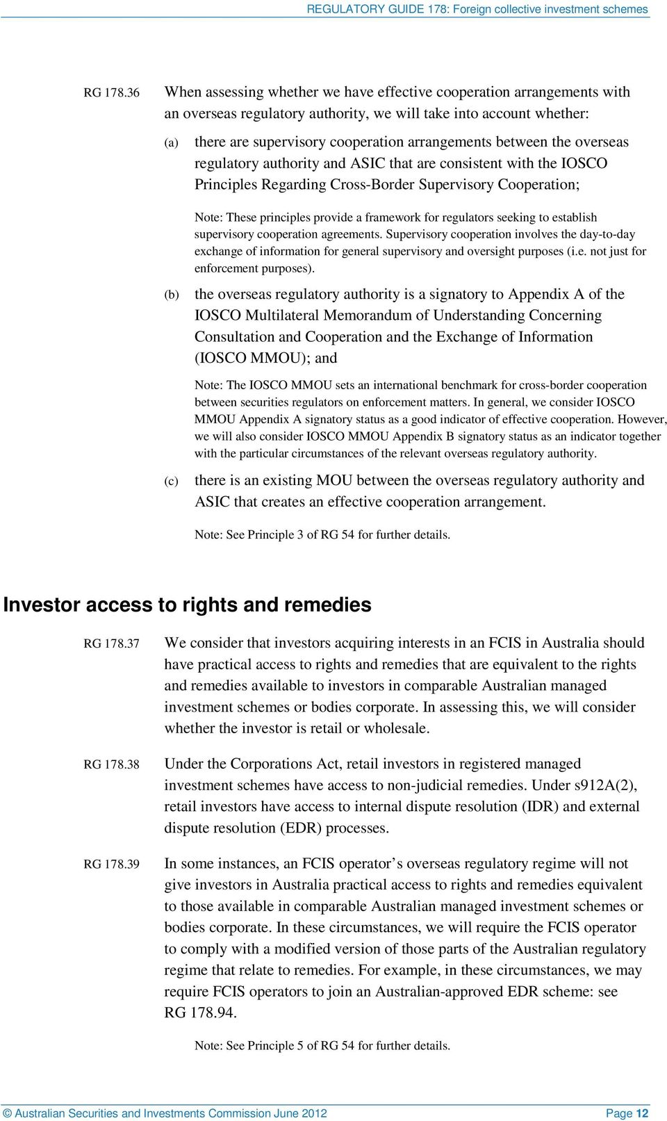 the overseas regulatory authority and ASIC that are consistent with the IOSCO Principles Regarding Cross-Border Supervisory Cooperation; Note: These principles provide a framework for regulators