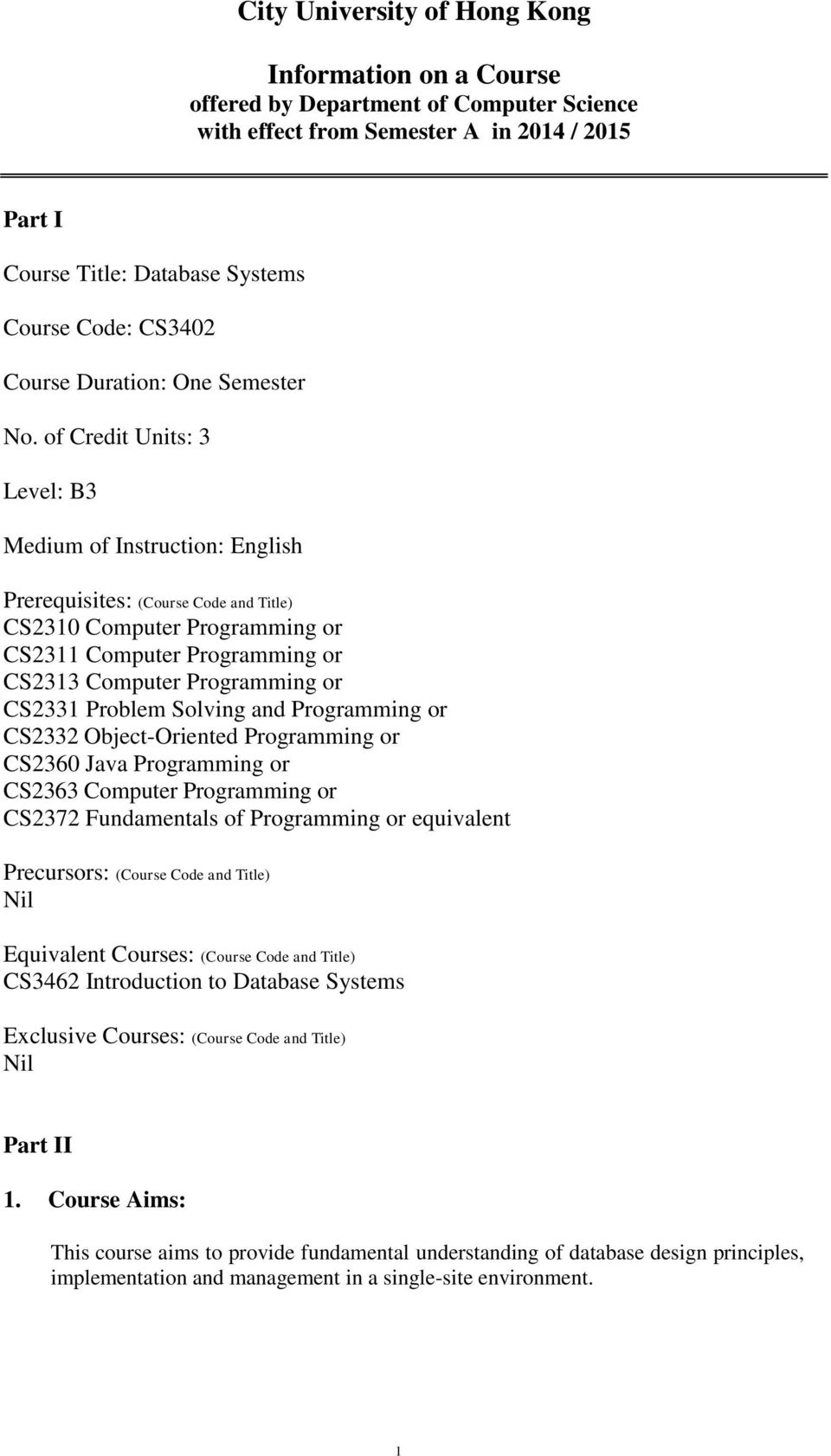 of Credit Units: 3 Level: B3 Medium of Instruction: English Prerequisites: (Course Code and Title) CS2310 Computer Programming or CS2311 Computer Programming or CS2313 Computer Programming or CS2331