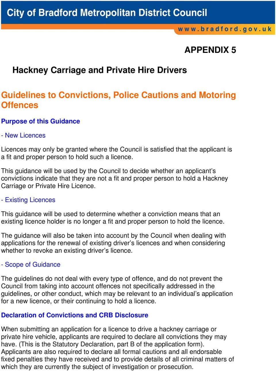 This guidance will be used by the Council to decide whether an applicant s convictions indicate that they are not a fit and proper person to hold a Hackney Carriage or Private Hire Licence.