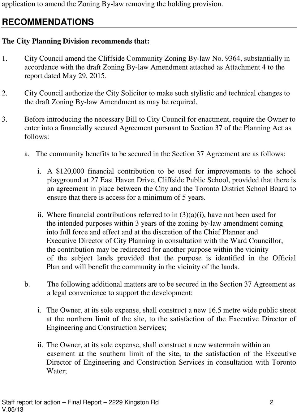, 2015. 2. City Council authorize the City Solicitor to make such stylistic and technical changes to the draft Zoning By-law Amendment as may be required. 3.