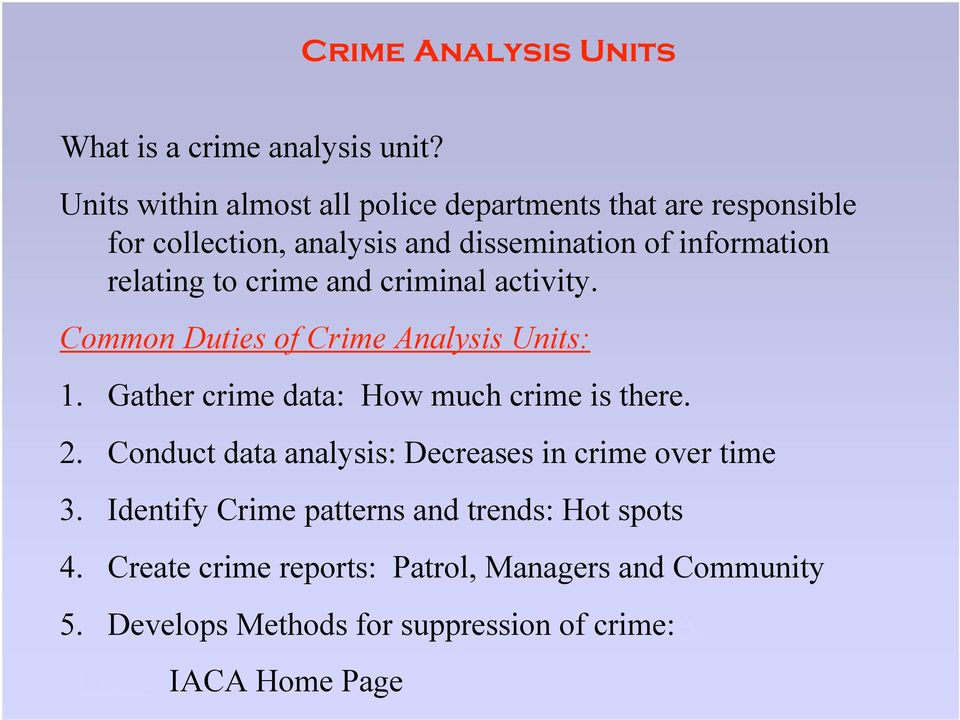 to crime and criminal activity. Common Duties of Crime Analysis Units: 1. Gather crime data: How much crime is there. 2.