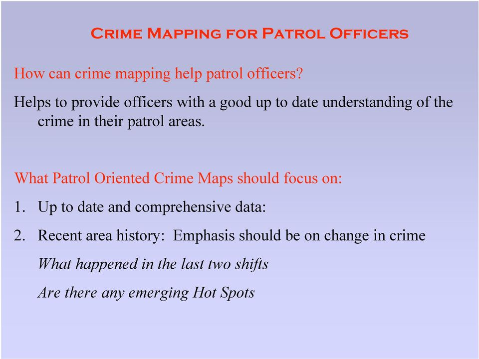 What Patrol Oriented Crime Maps should focus on: 1. Up to date and comprehensive data: 2.