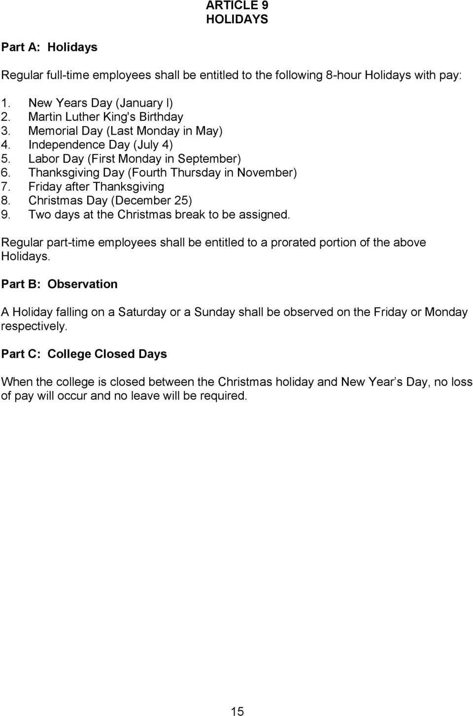 Christmas Day (December 25) 9. Two days at the Christmas break to be assigned. Regular part-time employees shall be entitled to a prorated portion of the above Holidays.