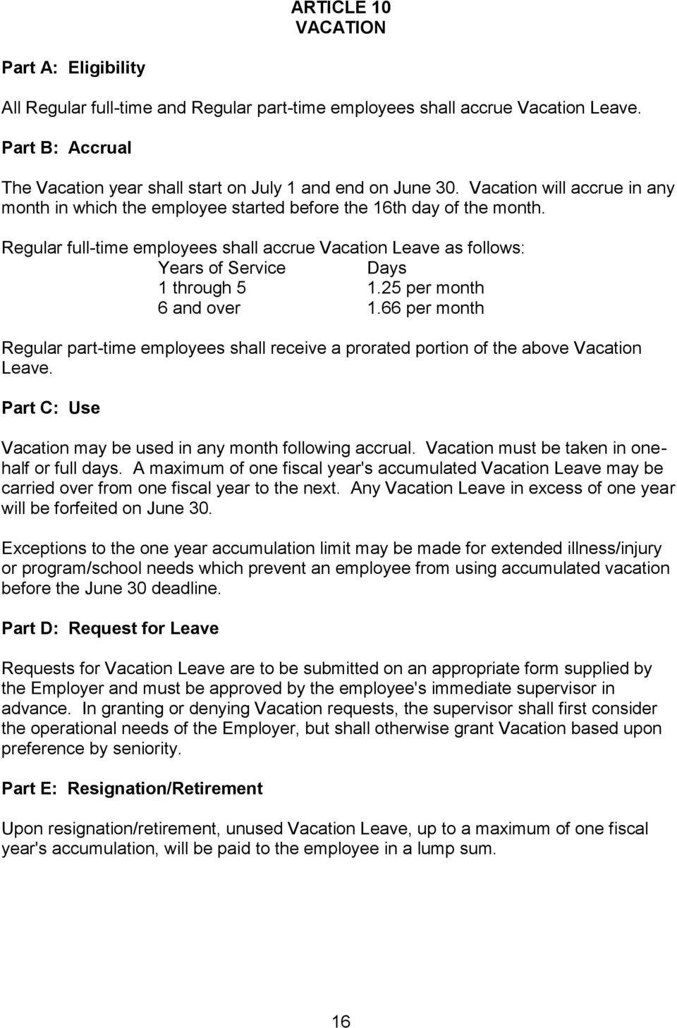 Regular full-time employees shall accrue Vacation Leave as follows: Years of Service Days 1 through 5 1.25 per month 6 and over 1.