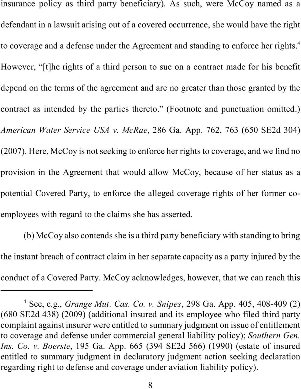 4 However, [t]he rights of a third person to sue on a contract made for his benefit depend on the terms of the agreement and are no greater than those granted by the contract as intended by the