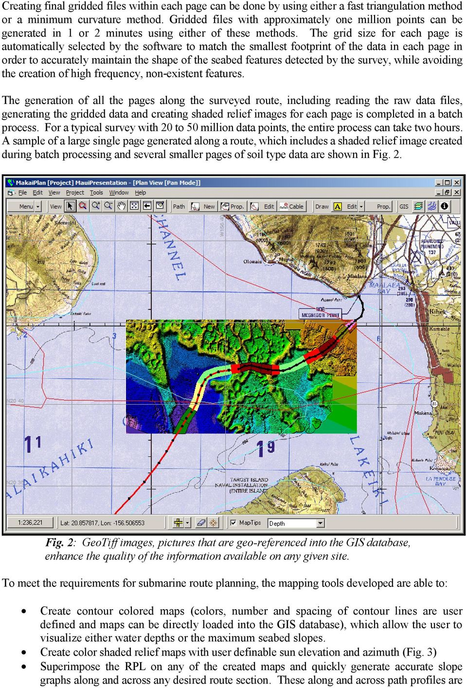 The grid size for each page is automatically selected by the software to match the smallest footprint of the data in each page in order to accurately maintain the shape of the seabed features