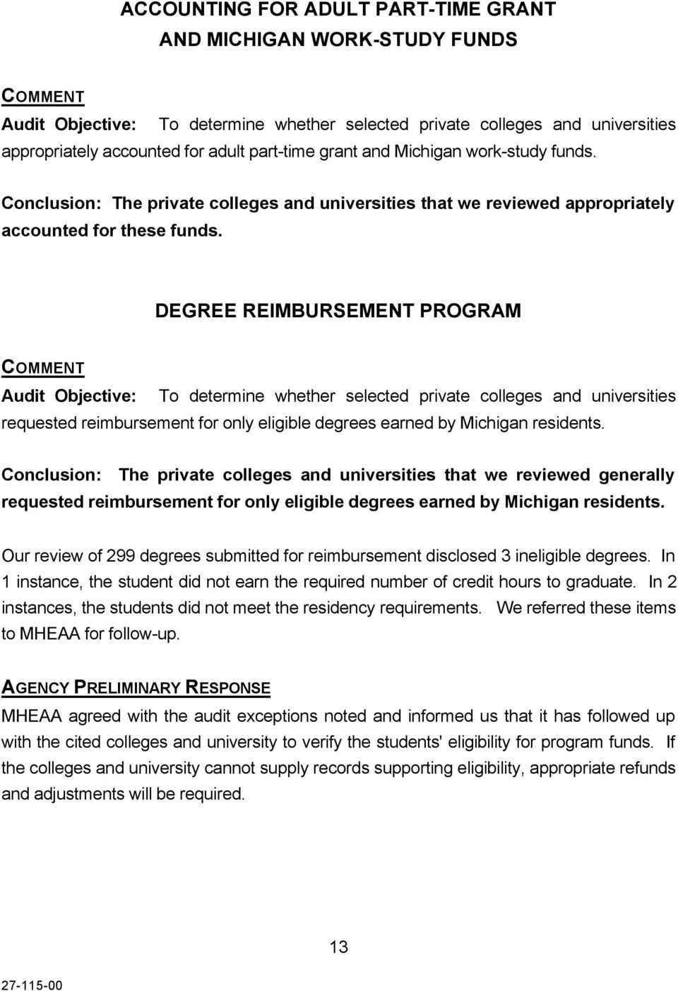DEGREE REIMBURSEMENT PROGRAM COMMENT Audit Objective: To determine whether selected private colleges and universities requested reimbursement for only eligible degrees earned by Michigan residents.