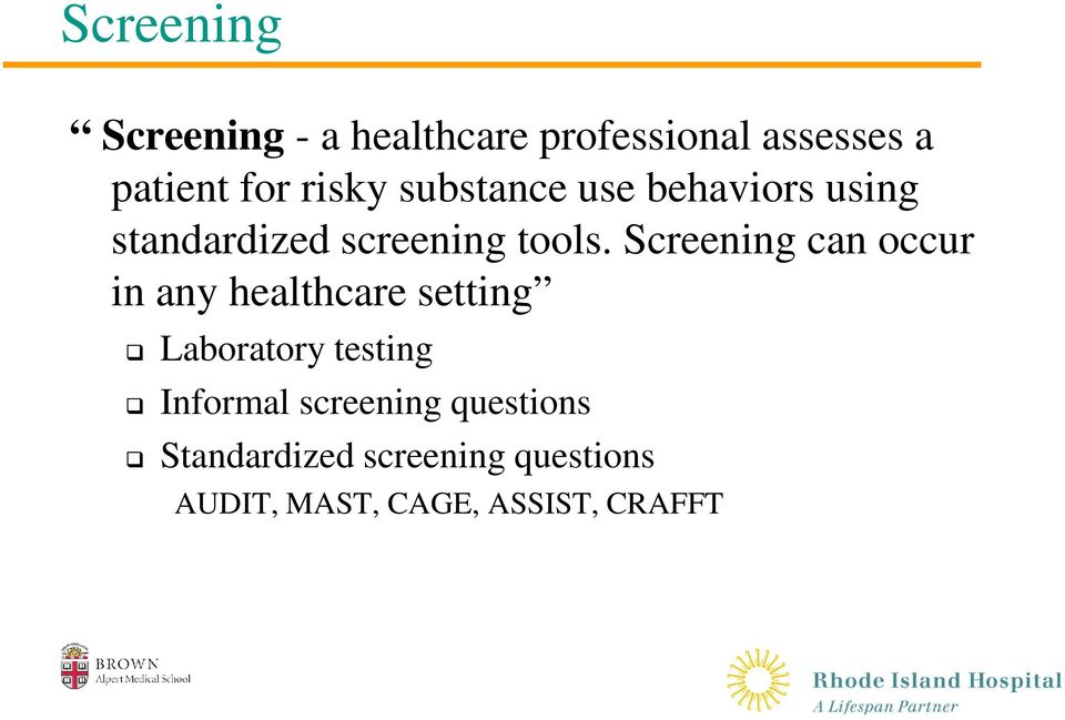 Screening can occur in any healthcare setting Laboratory testing Informal