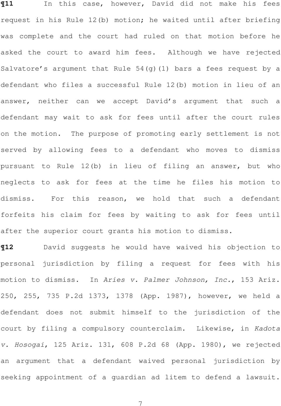 Although we have rejected Salvatore s argument that Rule 54(g)(1) bars a fees request by a defendant who files a successful Rule 12(b) motion in lieu of an answer, neither can we accept David s