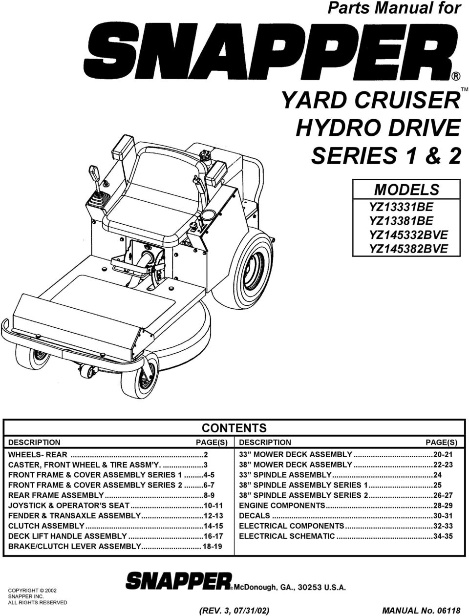 ..10-11 FENDER & TRANSAXLE ASSEMBLY...1-1 CLUTCH ASSEMBLY...1-15 DECK LIFT HANDLE ASSEMBLY...1-1 BRAKE/CLUTCH LEVER ASSEMBLY... 18-1 MOWER DECK ASSEMBLY...0-1 8 MOWER DECK ASSEMBLY.