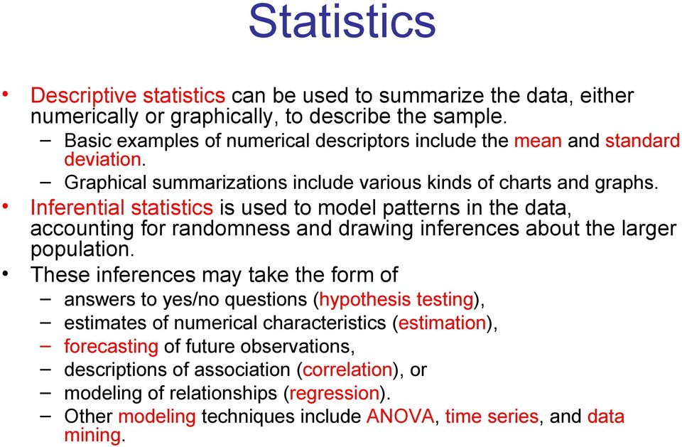 Inferential statistics is used to model patterns in the data, accounting for randomness and drawing inferences about the larger population.