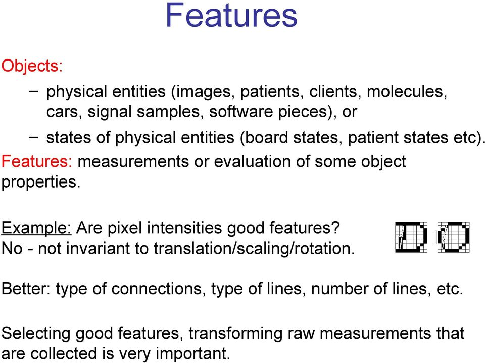 Example: Are pixel intensities good features? No - not invariant to translation/scaling/rotation.