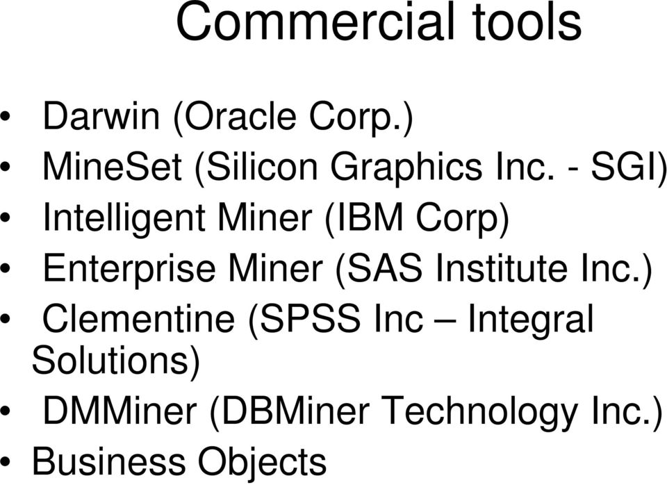 - SGI) Intelligent Miner (IBM Corp) Enterprise Miner (SAS