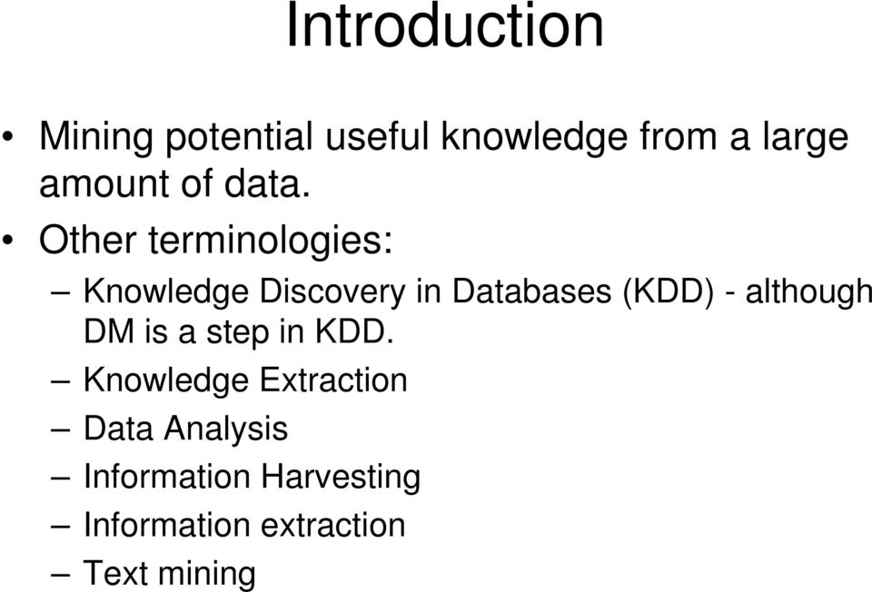 Other terminologies: Knowledge Discovery in Databases (KDD) -