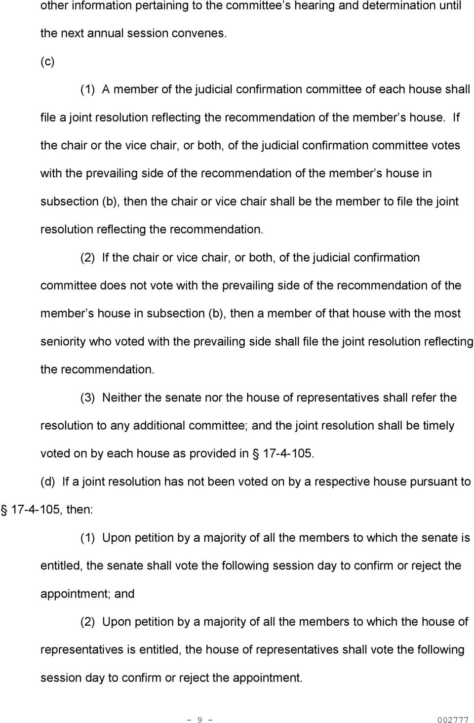 If the chair or the vice chair, or both, of the judicial confirmation committee votes with the prevailing side of the recommendation of the member s house in subsection (b), then the chair or vice
