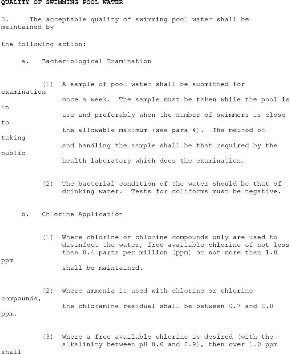 The sample must be taken while the pool is in use and preferably when the number of swimmers is close to the allowable maximum (see para 4).