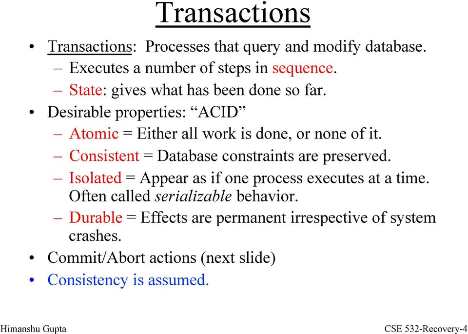 Consistent = Database constraints are preserved. Isolated = Appear as if one process executes at a time.