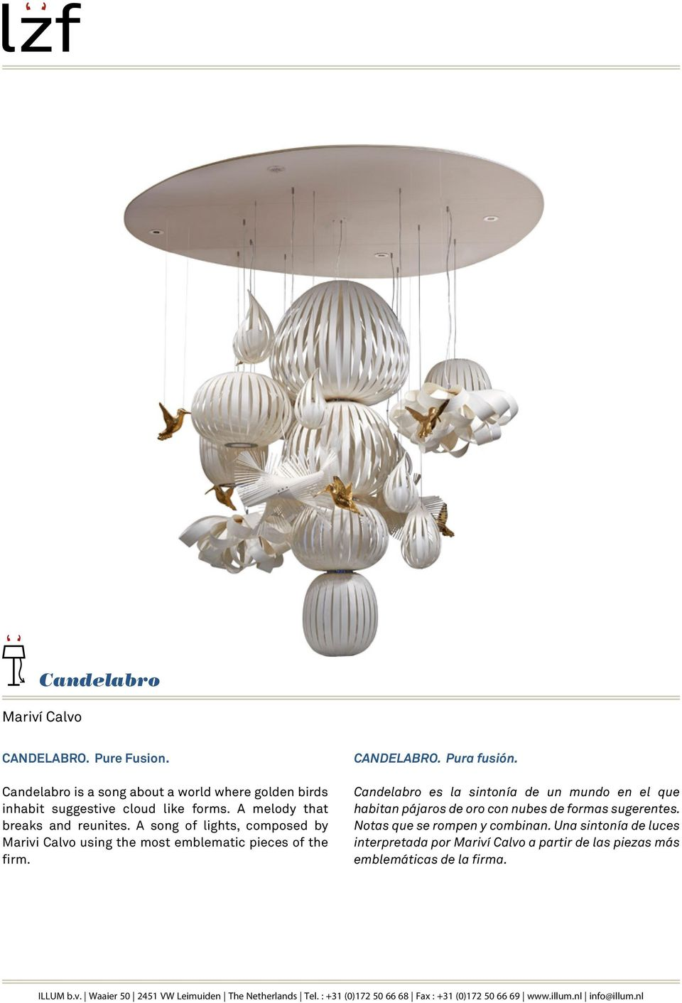 A song of lights, composed by Marivi Calvo using the most emblematic pieces of the firm. CANDELABRO. Pura fusión.