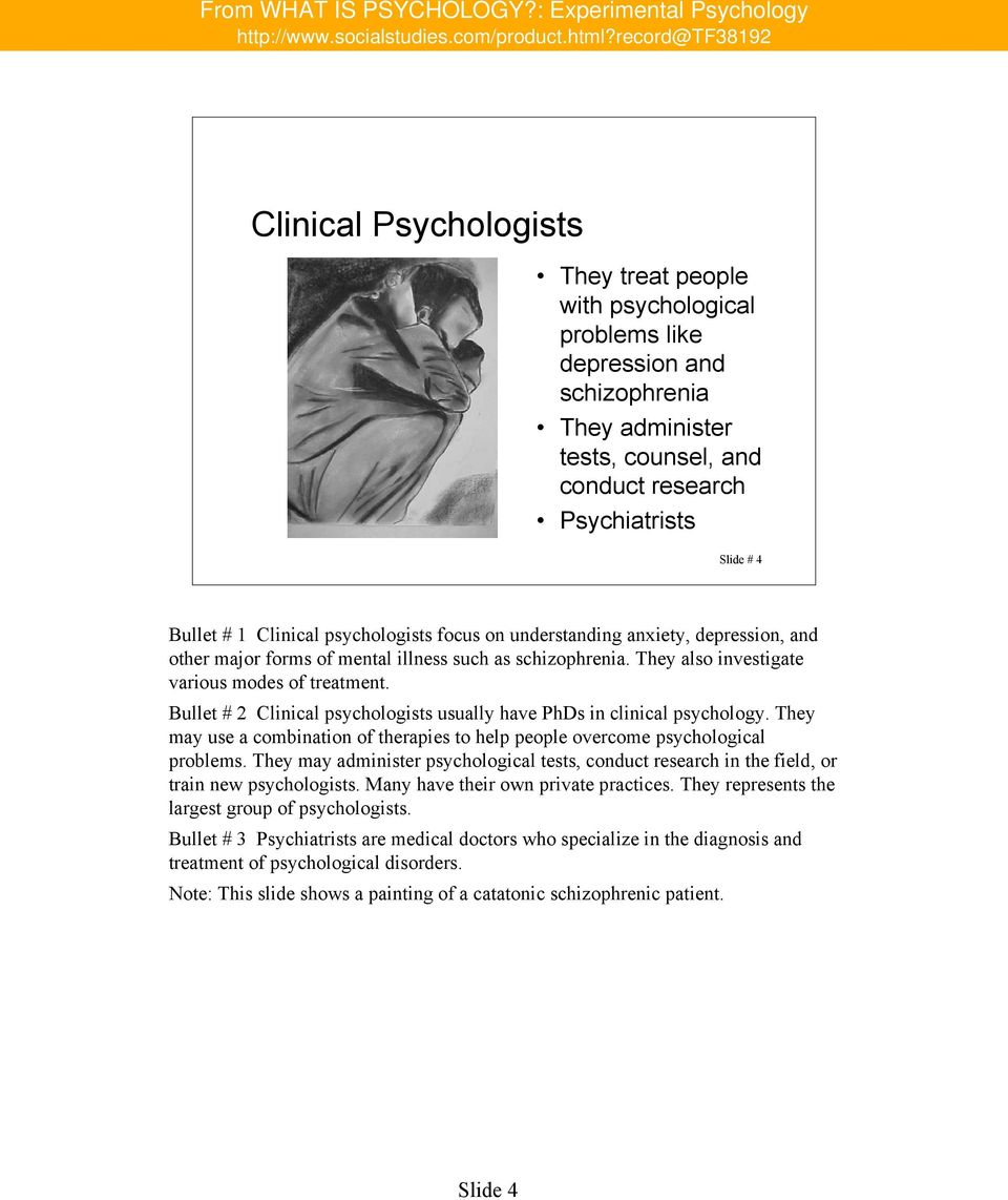 Bullet # 2 Clinical psychologists usually have PhDs in clinical psychology. They may use a combination of therapies to help people overcome psychological problems.