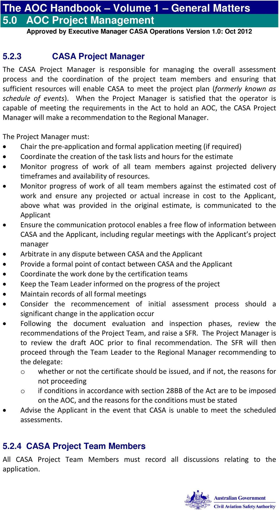 When the Project Manager is satisfied that the operator is capable of meeting the requirements in the Act to hold an AOC, the CASA Project Manager will make a recommendation to the Regional Manager.