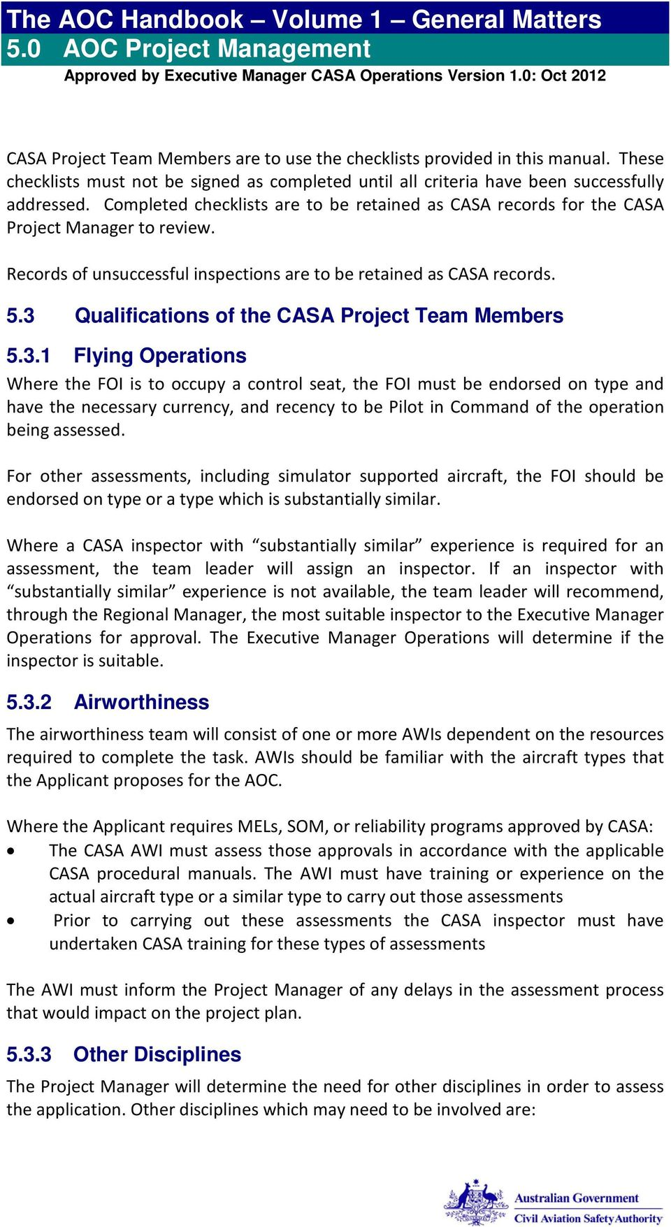 3 Qualifications of the CASA Project Team Members 5.3.1 Flying Operations Where the FOI is to occupy a control seat, the FOI must be endorsed on type and have the necessary currency, and recency to be Pilot in Command of the operation being assessed.