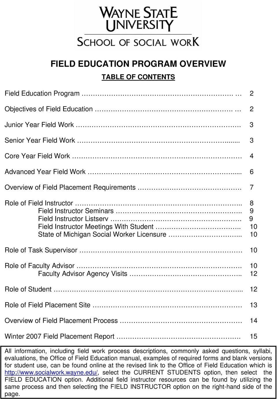 9 Field Instructor Meetings With Student.. 10 State of Michigan Social Worker Licensure... 10 Role of Task Supervisor 10 Role of Faculty Advisor. 10 Faculty Advisor Agency Visits.. 12 Role of Student.