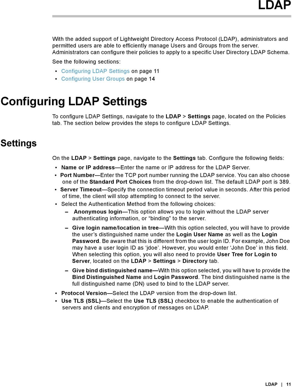 See the following sections: Configuring LDAP Settings on page 11 Configuring User Groups on page 14 Configuring LDAP Settings To configure LDAP Settings, navigate to the LDAP > Settings page, located