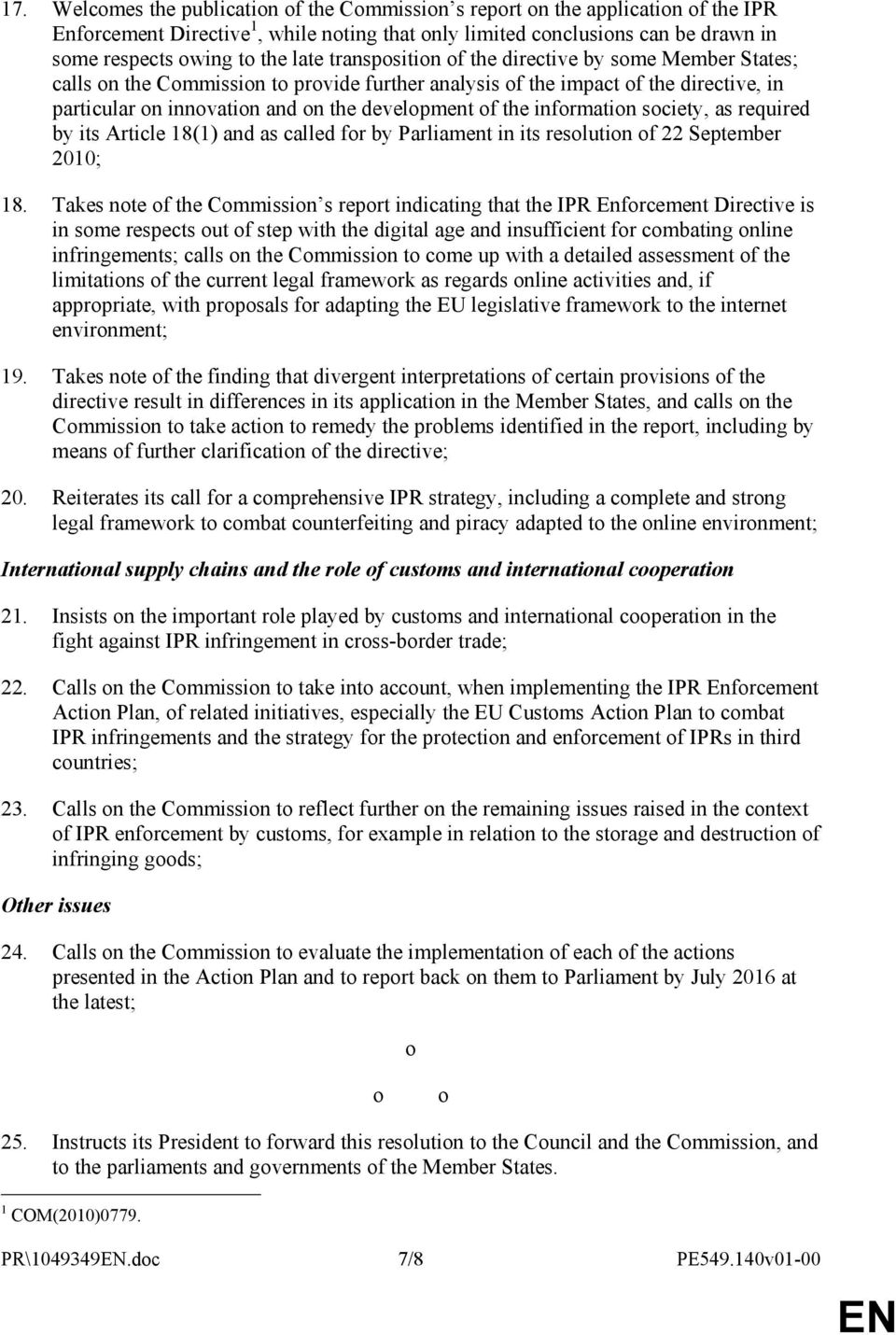 the information society, as required by its Article 18(1) and as called for by Parliament in its resolution of 22 September 2010; 18.