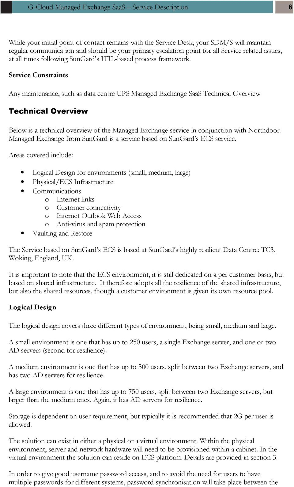 Service Constraints Any maintenance, such as data centre UPS Managed Exchange SaaS Technical Overview Technical Overview Below is a technical overview of the Managed Exchange service in conjunction