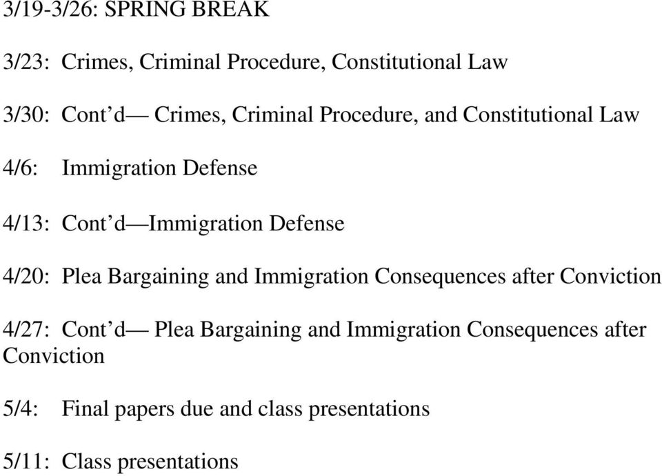4/20: Plea Bargaining and Immigration Consequences after Conviction 4/27: Cont d Plea Bargaining and
