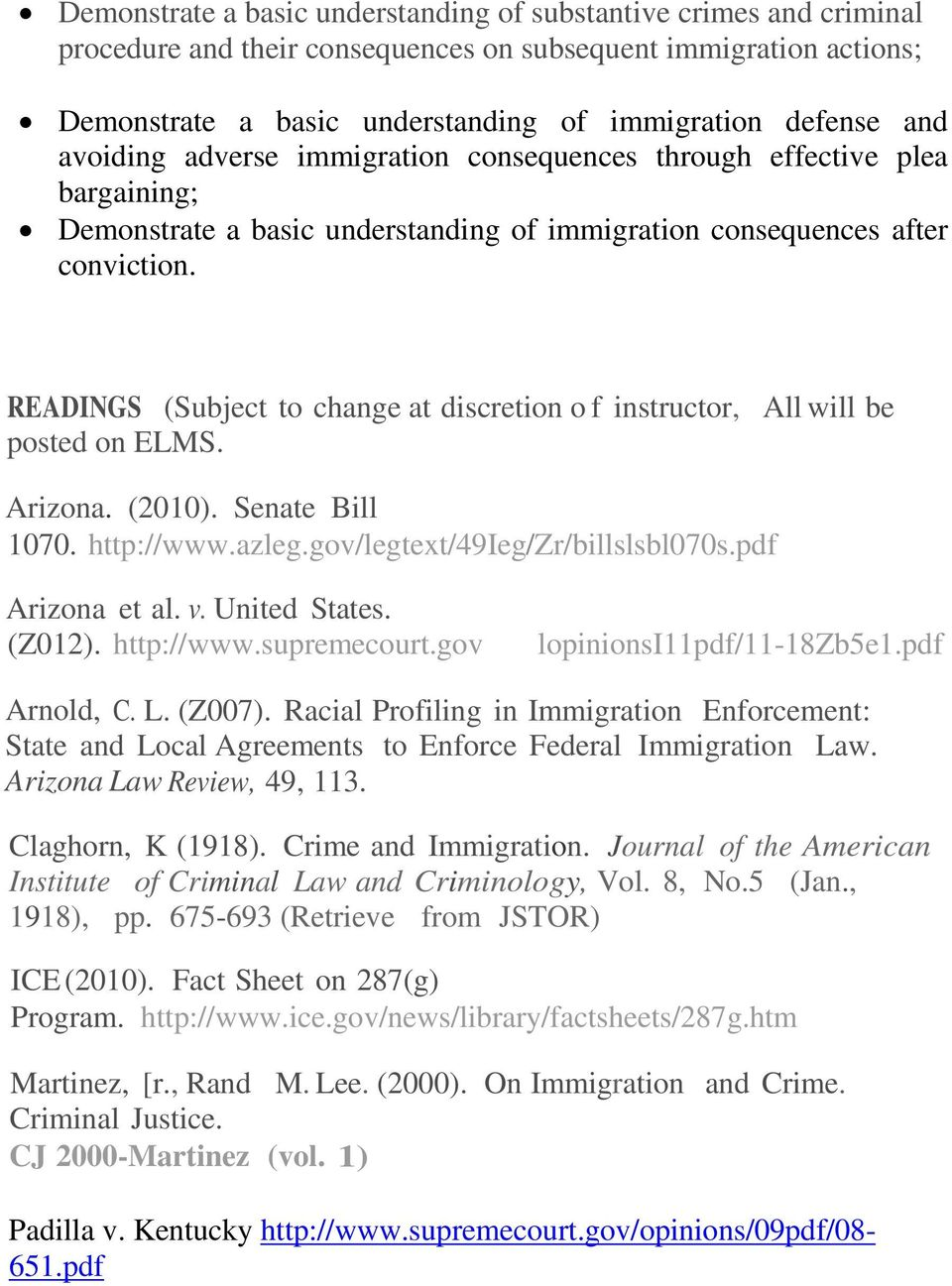 READINGS (Subject to change at discretion o f instructor, All will be posted on ELMS. Arizona. (2010). Senate Bill 1070. http://www.azleg.gov/legtext/49ieg/zr/billslsbl070s.pdf Arizona et al. v.