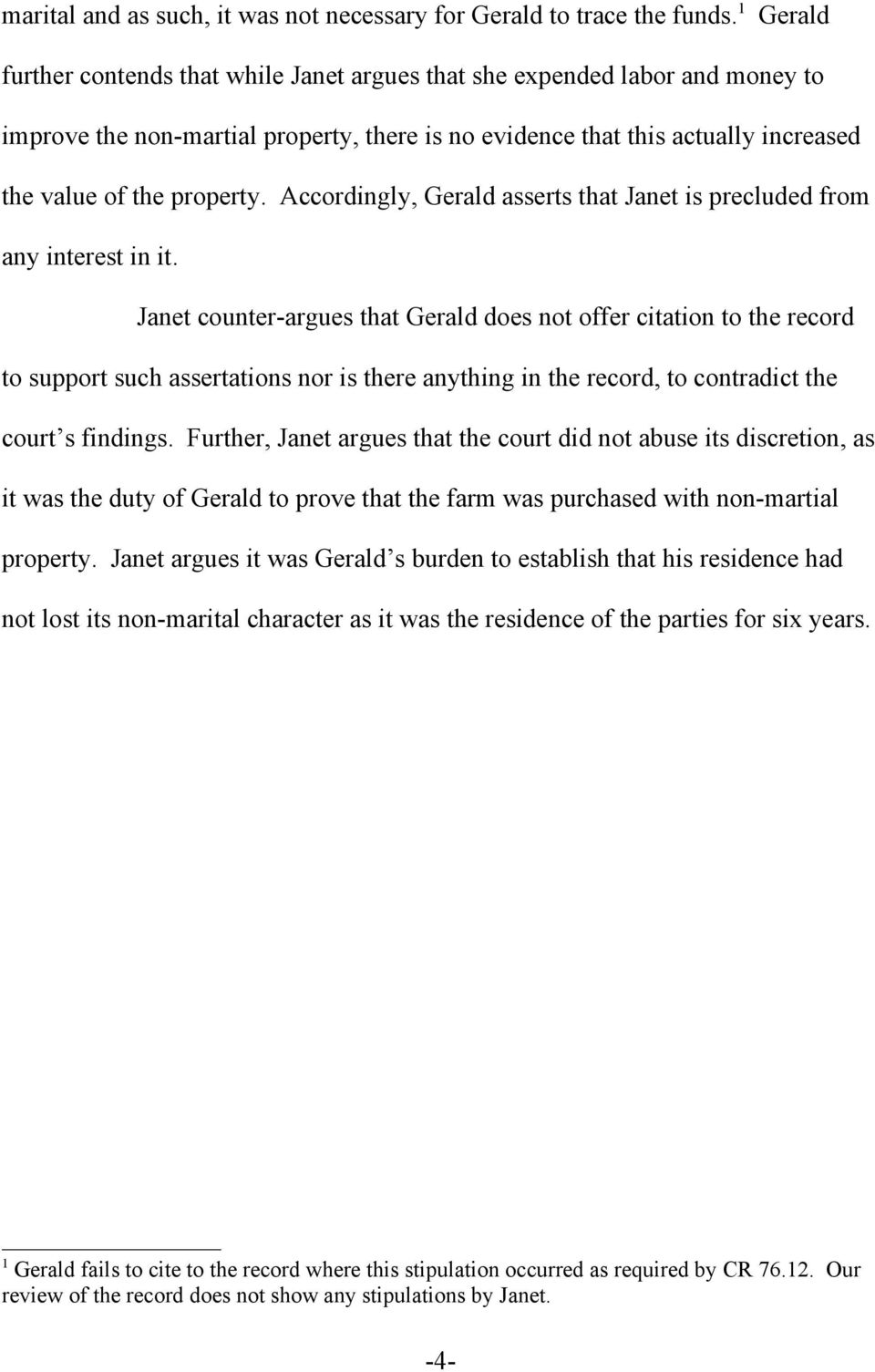 Accordingly, Gerald asserts that Janet is precluded from any interest in it.