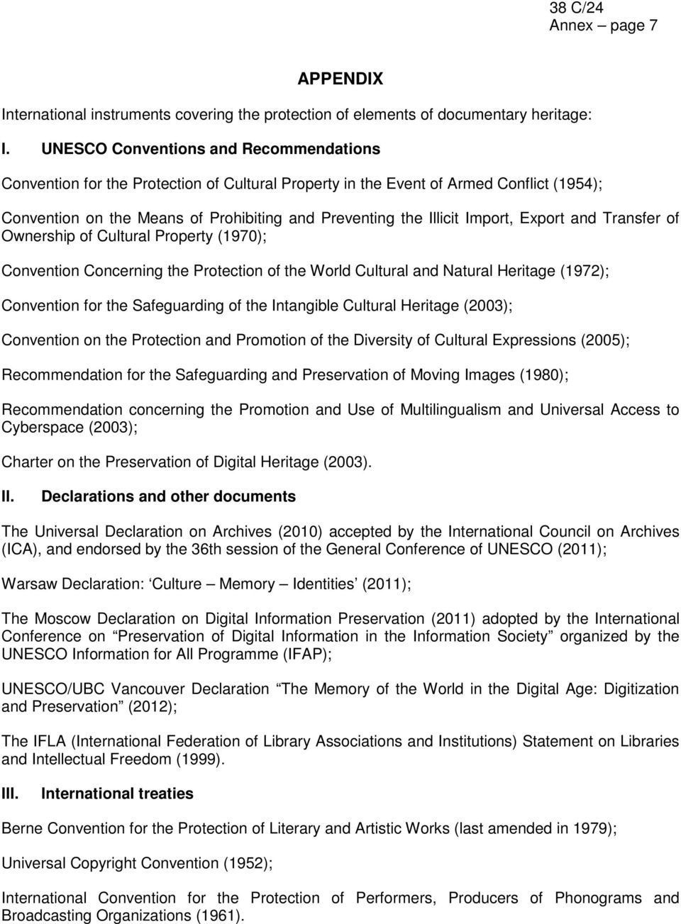 Import, Export and Transfer of Ownership of Cultural Property (1970); Convention Concerning the Protection of the World Cultural and Natural Heritage (1972); Convention for the Safeguarding of the